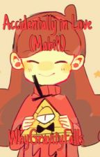 Accidentally in Love - Mabill (Mabel x Bill) [Completed] by WhyGravityFalls