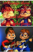 Always there for you an Alvin and the chipmunks fanfic by AlvinandSimonfan156
