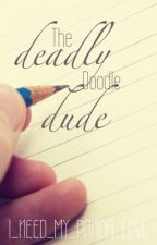 The Deadly Doodle Dude by I_NEED_MY_PANDA_LOVE