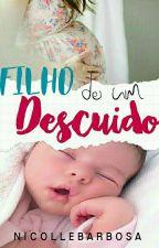 Filho De Um Descuido by Nica_depressiva