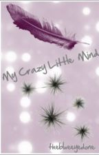 My Crazy Little Mind by Theblueeyedone