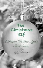 To Live Again: The Christmas Elf by CJ_Callahan