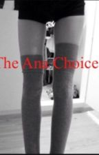 The Ana Choice by ana_bug