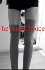 The Ana Choice by ana_bug