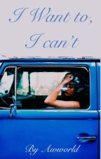 I Want to, I Can't (Lauren/You) by awworld