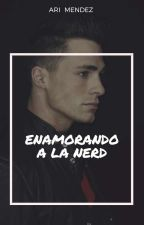 Enamorando a la Nerd by MrsTomorrowland_