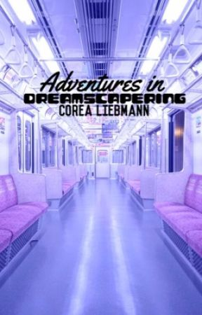 Adventures in Dreamscapering  by Corea_Liebmann