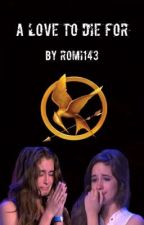 A Love To Die For (Camren) by romi143