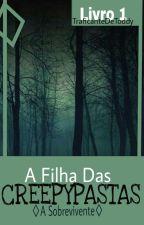 A Filha Das CreepyPastas- Livro 1 by TraficanteDeToddy
