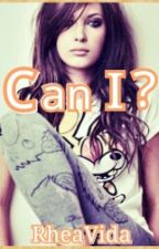 Can I? [COMPLETED] by rheavida