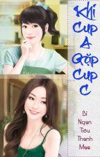 [BHTT][Edit-Hoàn] Khi Cup A Gặp Cup C - Bỉ Ngạn Tiêu Thanh Mạc by daodinhluyen