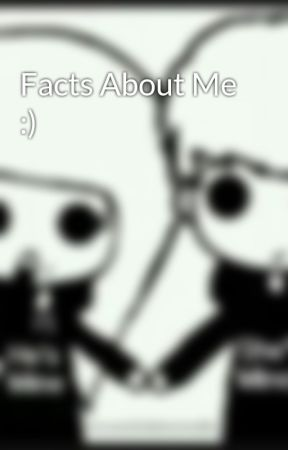 Facts About Me :) by imabrokengirl1