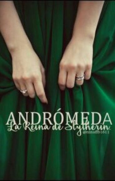 Andrómeda La Reina de Slytherin. (James Sirius Potter)