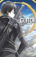 Glitch {Kirito X Reader}Sword Art Online Fanfiction by kirito2kawaii