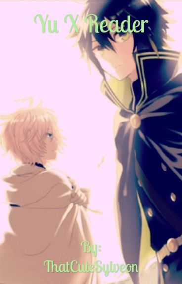 Seraph of the end Yu X vampire reader ((Completed))