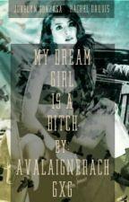 My Dream Girl Is A Bitch by avalaignerach