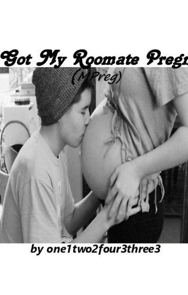 I Got My Roommate Pregnant (Mpreg)