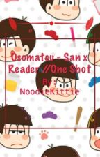 Osomatsu-San X Reader // One shots [ DISCONTINUED ] by PurestUniverse