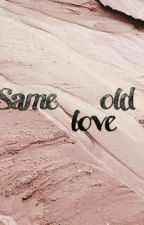 Same Old Love |h.s| by diamondispower
