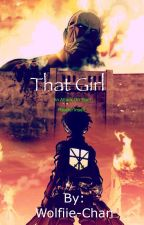 That Girl |Attack On Titan Reader insert| by Wolfiie-Chan