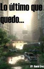Lo ultimo que quedo... by DanielAurelioDan
