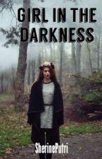 Girl in The Darkness by SherinePutri