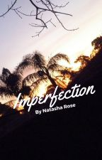 Imperfection #Wattys2016 by tash4325
