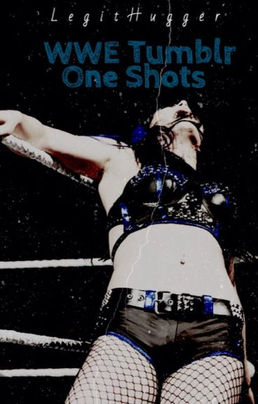 WWE Tumblr One Shots