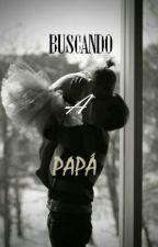 Buscando a papá [Terminado] by dreamcatcher_5_0
