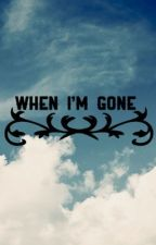 When I'm Gone//Gracy Fan Fiction by GRACYFORTHEWIN