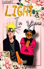 Light In You||Naruto Uzumaki Love Story (COMPLETE) by JanaeH