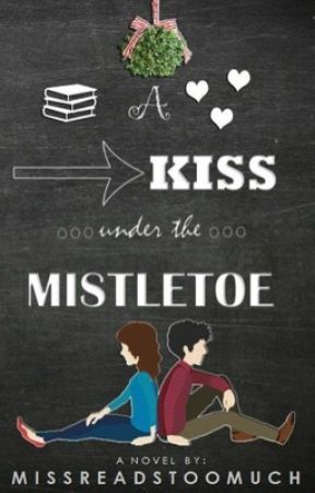 A Kiss Under The Mistletoe (#Wattys2016) by MissReadsTooMuch