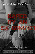 Raped by an Ex-Convict [ON-GOING] by KaceFerrero