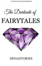 The Dark Side Of Fairy Tales by DenaStories