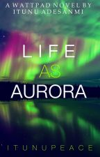 LIFE AS AURORA by ItunuPeace