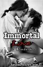 The Immortal Love (Completed) by Rosuferdius