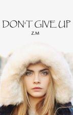 DON'T GIVE UP||Z.M by MrsMalik__x