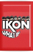 What If... [iKON Imagine Scenarios] by Mikorin15