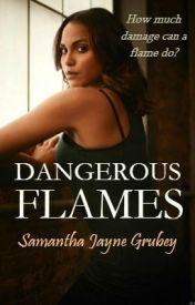 Dangerous Flames by SamanthaJayne_x