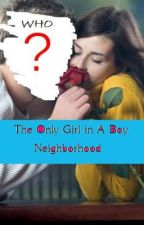 The Only Girl in a Boy NeighborHood by Roxanne1231231