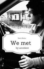 We met by accident | h.s by harrysmoji96