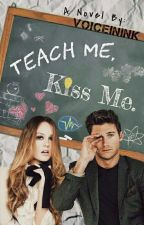 Teach Me, Kiss Me by VoiceInInk