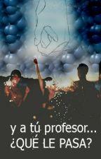 Y A Tú Profesor ...¿Qué Le Pasa ? by delpilar21