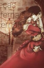 Peças Infernais - Eternal Love by camiswessaherondale