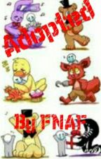 Adopted By FNAF (FNAF Fanfiction) by Xx_JustAnother_xX