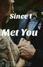 Since I Met You  by QuietBhr