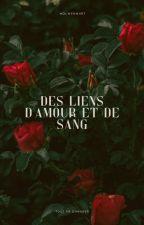 Des Liens d'Amour et de Sang (EN RÉÉCRITURE : CORRECTION ET AMÉLIORATION) by Nolwennhrt
