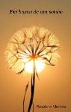 EM BUSCA DE UM SONHO. by Rosaline1902
