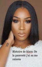 Histoire de Kiara: De la pauvreté J'ai su me relevée by audrey092015