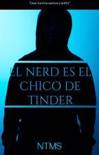 El Nerd es el chico de TINDER by NTMSXXX